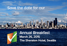 Save the date for our 2015 Annual Breakfast: March 26, 2015, at the Sheraton Seattle Hotel.