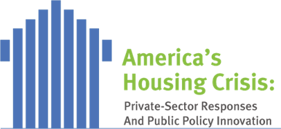 America's Housing Crisis: Private-Sector Responses and Public Policy innovation
