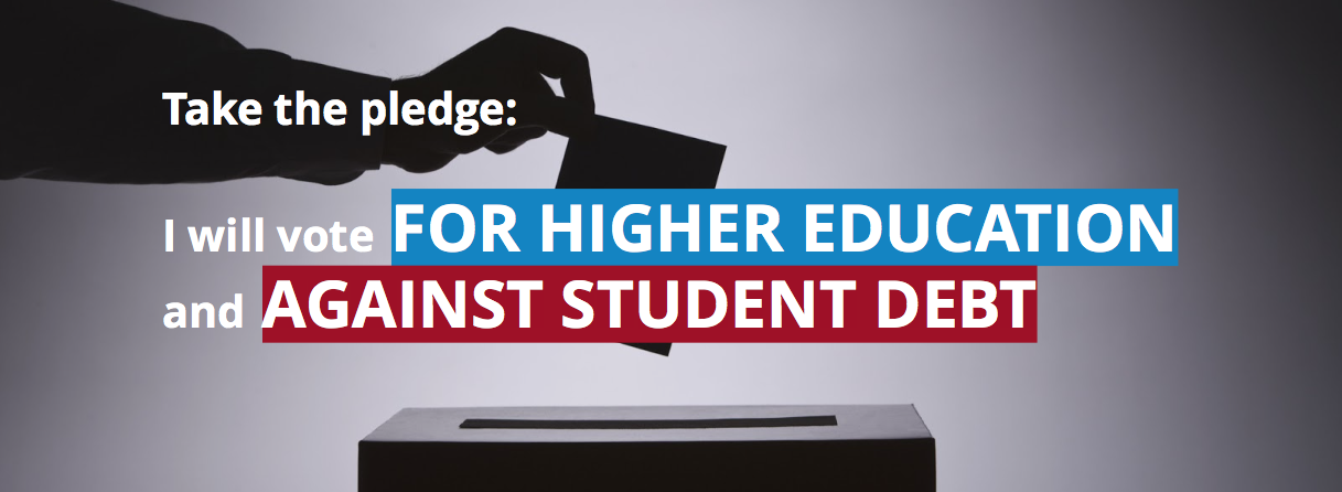 Take the pledge: I will vote for higher education abd against student debt