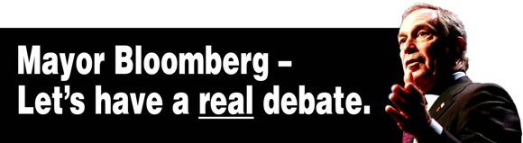 Mayor Bloomberg, let's have a real debate.