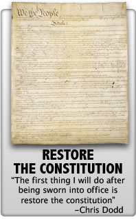Restore the Constitution - The first thing I will do after being sworn into office is restore the constitution - Chris Dodd